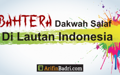 Bahtera Dakwah Salaf Di Lautan Indonesia (Bagian Pertama)